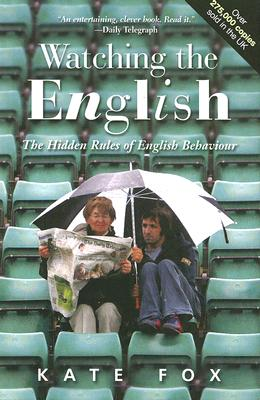 "Watching the English: The Hidden Rules of English Behaviour, ""Fox, Kate"""