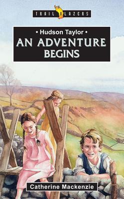 Hudson Taylor An Adventure Begins (Trail Blazers), Catherine Mackenzie