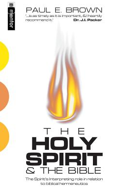 Image for The Holy Spirit: The Spirit's Interpreting Role in Relation to Biblical Hermeneutics (Mentor)