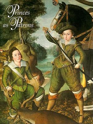 Image for Princes As Patrons : The Art Collections of the Princes of Wales from the Renaissance to the Present