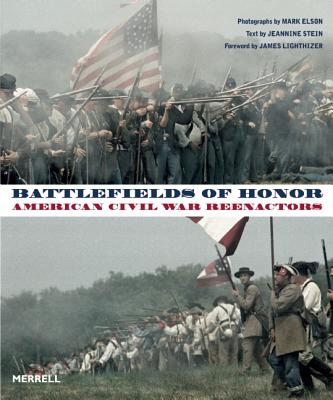Battlefields of Honor: American Civil War Reenactors, Mark Elson  (Photographer)