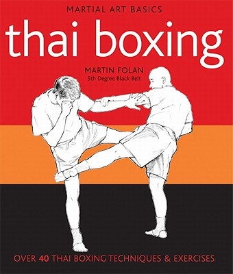 Martial Arts Basics: Thai Boxing, Martin Folan
