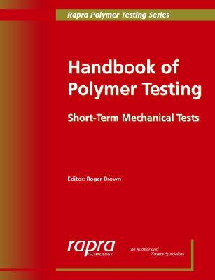 Handbook of Polymer Testing: Short-Term Mechanical Tests (Rapra Polymer Testing), Brown, R.P.