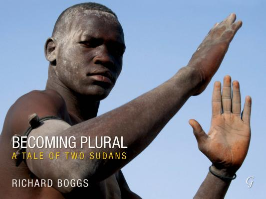 Becoming Plural: A Tale of Two Sudans, Boggs, Richard