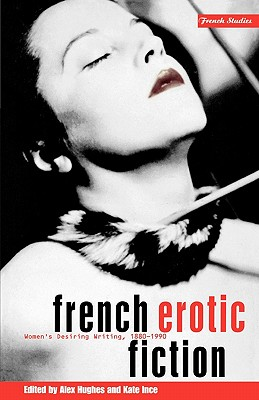 French Erotic Fiction: Women's Desiring Writing: 188-199 (French Studies)