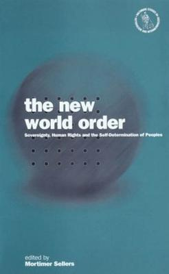Image for The New World Order: Sovereignty, Human Rights And The Self-Determination Of Peoples (Nationalism & Internationalism)