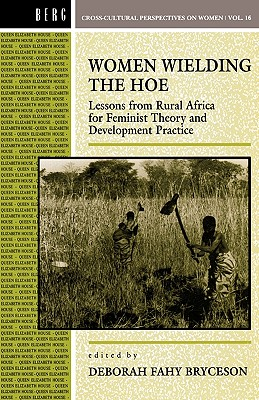 Image for Women Wielding the Hoe: Lessons from Rural Africa for Feminist Theory and Development Practice (Cross-Cultural Perspectives on Women)