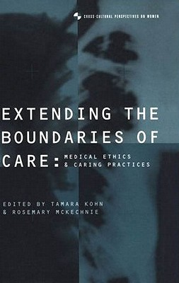 Image for Extending the Boundaries of Care: Medical Ethics and Caring Practices (Cross-Cultural Perspectives on Women)