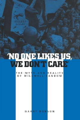 Image for 'No One Likes Us, We Don't Care': The Myth and Reality of Millwall Fandom