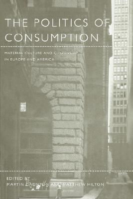Image for The Politics of Consumption: Material Culture and Citizenship in Europe and America