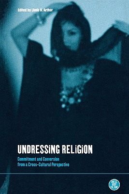 Image for Undressing Religion: Commitment and Conversion from a Cross-Cultural Perspective (Dress, Body, Culture)