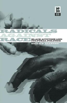 Image for Radicals Against Race: Black Activism and Cultural Politics