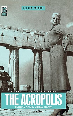 Image for The Acropolis: Global Fame, Local Claim (Materializing Culture)