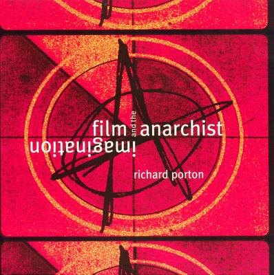 Film and the Anarchist Imagination, Porton, Richard