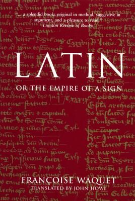 Latin or the Empire of a Sign: From the Sixteenth to the Twentieth Centuries, Francoise Waquet