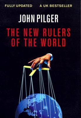 The New Rulers of the World, Pilger, John
