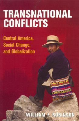 Transnational Conflicts: Central America, Social Change, and Globalization, William I. Robinson