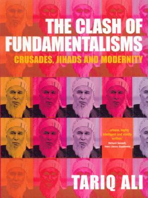 The Clash of Fundamentalisms: Crusades, Jihads and Modernity, Tariq Ali