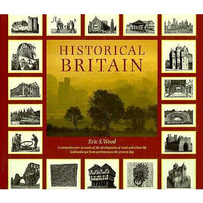 Image for Historical Britain: A Comprehensive Account of the Development of Rural and Urban Life and Landscape from Prehistory to the Present Day
