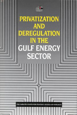 Privatization and Deregulation in the Gulf Energy Sector (Emirates Center for Strategic Studies and Research)