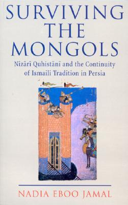 Surviving the Mongols : The Continuity of Ismaili Tradition in Persia (Ismaili Heritage), Jamal, Nadia Eboo
