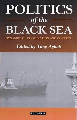 Image for Politics of the Black Sea: Dynamics of Cooperation and Conflict (Library of International Relations)
