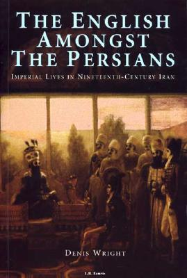 Image for The English Amongst the Persians: Imperial Lives in Nineteenth-Century Iran