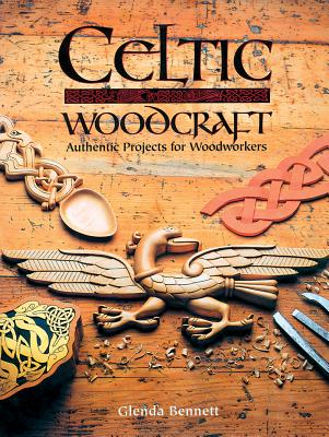 Celtic Woodcraft: Authentic Projects for Woodworkers, Bennett, Glenda
