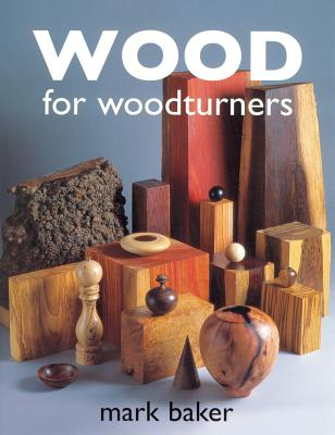 Wood for Woodturners, Baker, Mark