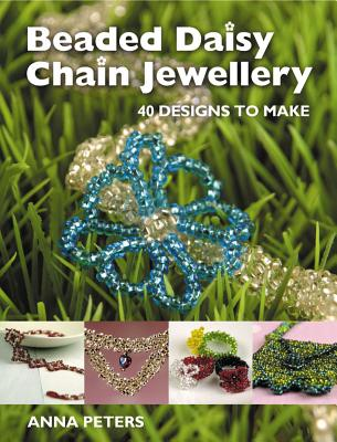 Beaded Daisy Chain Jewellery: 40 Designs to Make, Peters, Anna