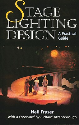 Stage Lighting Design: A Practical Design, Fraser, Neil