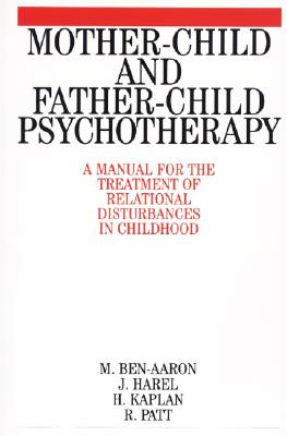 Image for Mother-Child and Father-Child Psychotherapy: A Manual for the Treatment of Relational Disturbances in Childhood