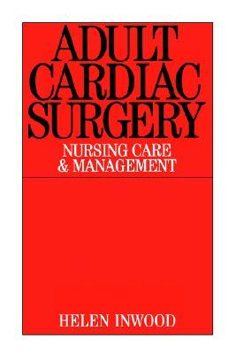 Adult Cardiac Surgery: Nursing Care and Management, Inwood, Helen