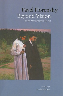 Beyond Vision: Essays on the Perception of Art, PAVEL FLORENSKY