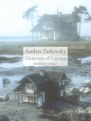 Andrei Tarkovsky: Elements of Cinema, ROBERT BIRD