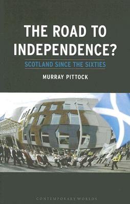 Image for The Road to Independence?: Scotland since the Sixties (Contemporary Worlds)