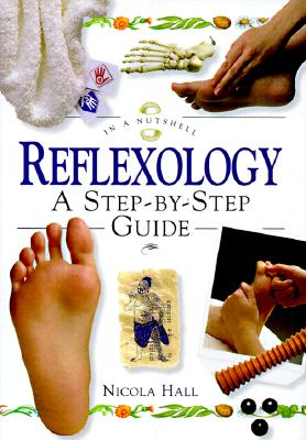 Reflexology: A Step-By-Step Guide, Hall, Nicola