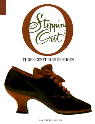 Image for Stepping Out: Three Centuries of Shoes