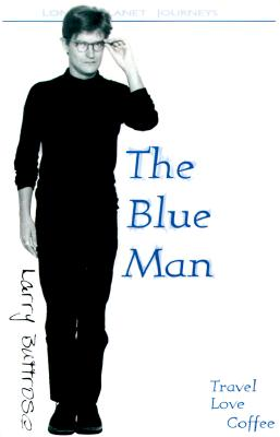 Image for The Blue Man: Tales of Travel, Love and Coffee (Lonely Planet Travel Literature)