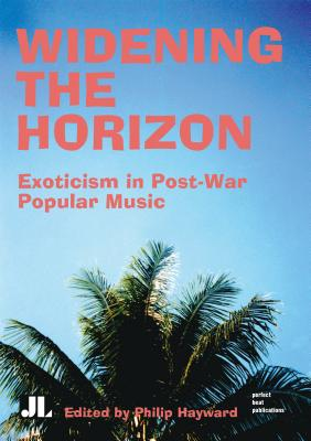 Image for Widening the Horizon: Exoticism in Post-War Popular Music (Distributed for John Libbey & Co., Ltd)