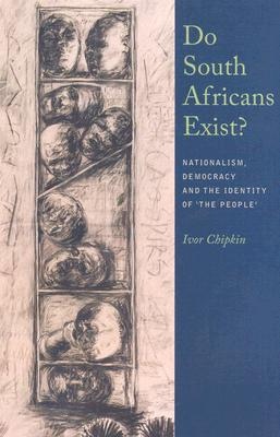 Image for Do South Africans Exist?: Nationalism, Democracy And The Identity Of 'The People'