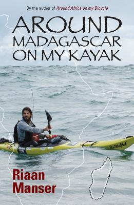AROUND MADAGASCAR ON MY KAYAK, RIAAN MANSER