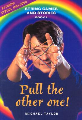 Pull the Other One!: String Games and Stories (String Games and Stories - Book 1), Taylor, Michael