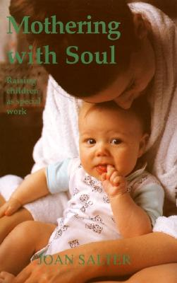 Image for Mothering with Soul: Raising Children As Special Work (Early Years)