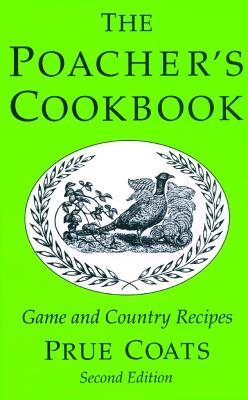 The Poacher's Cookbook: Game and Country Recipes, Coats, Prue