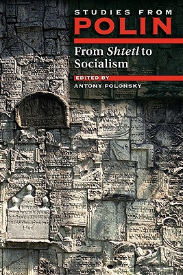 From Shtetl to Socialism : Studies from Polin (Littman Library of Jewish Civilization), Polonsky, Antony (editor)