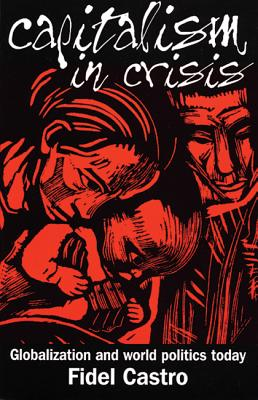 Capitalism in Crisis: Globalization and World Politics Today, Castro, Fidel