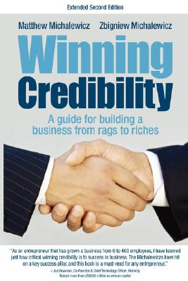 Winning Credibility: A Guide for Building a Business from Rags to Riches, Michalewicz, Matthew; Michalewicz, Zbigniew