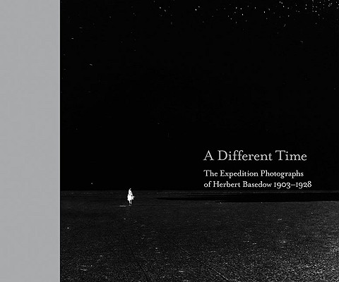 Image for A Different Time: The Expedition Photographs of Herbert Basedow 1903-1928