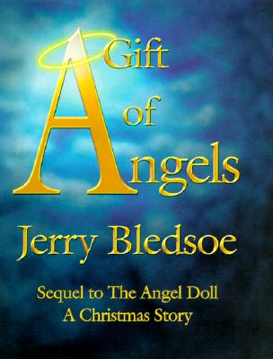 A Gift of Angels: Sequel to the Angel Doll, a Christmas Story, Bledsoe, Jerry